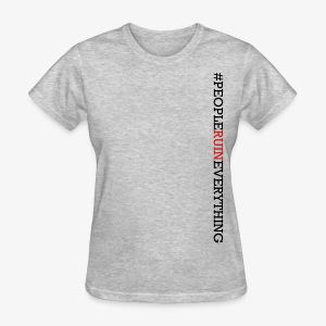 People Ruin Everything • Women's Vertical Hashtag Tee - Grey Heather - Women's T-Shirt