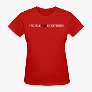 People Ruin Everything • Women's Hashtag Tee - Red - Women's T-Shirt
