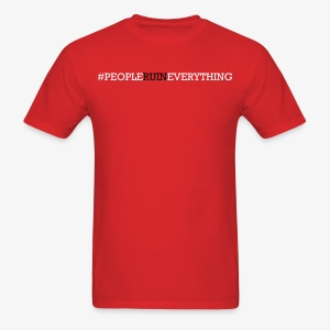People Ruin Everything • Men's Hashtag Tee - Red - Men's T-Shirt
