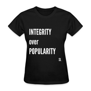 Inspiring and Empowering T-shirt for Black girls and Black women. Integrity over Popularity. Shirt by Stephanie Lahart. - Women's T-Shirt