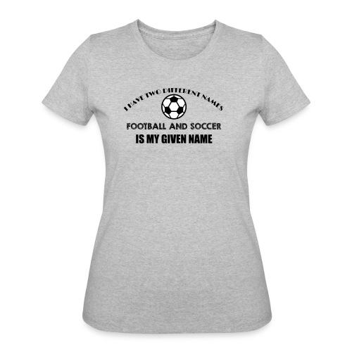 Football and Soccer is my given name jokes t shirt - Women's 50/50 T-Shirt