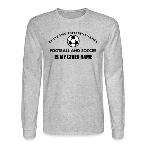 Football and Soccer is my given name jokes t shirt - Men's Long Sleeve T-Shirt