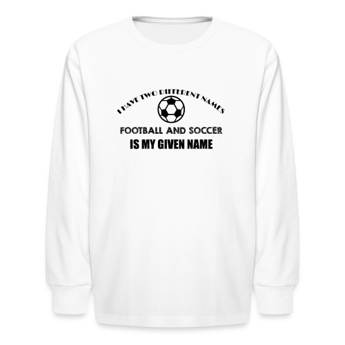 Football and Soccer is my given name jokes t shirt - Kids' Long Sleeve T-Shirt