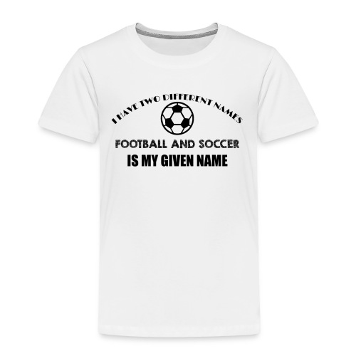 Football and Soccer is my given name jokes t shirt - Toddler Premium T-Shirt
