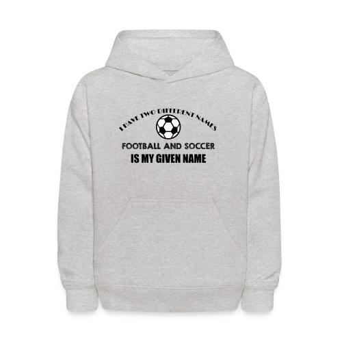 Football and Soccer is my given name jokes hoodie - Kids' Hoodie
