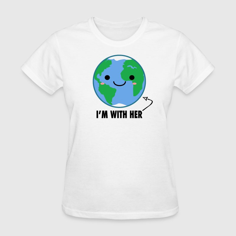 I'm With Her - Planet Earth Day - Women's T-Shirt