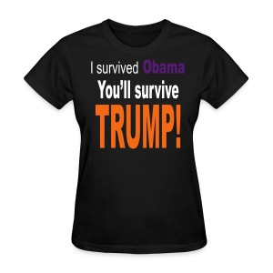 I survived Obama. You'll survive Trump Women's T-Shirt - Women's T-Shirt