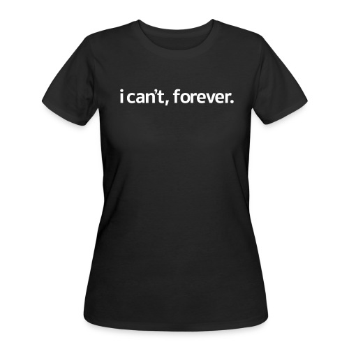 i can't, forever Women's Athletic T-shirt - Women's 50/50 T-Shirt