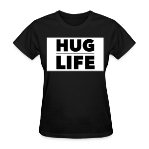 Hug Life - Women's T-Shirt