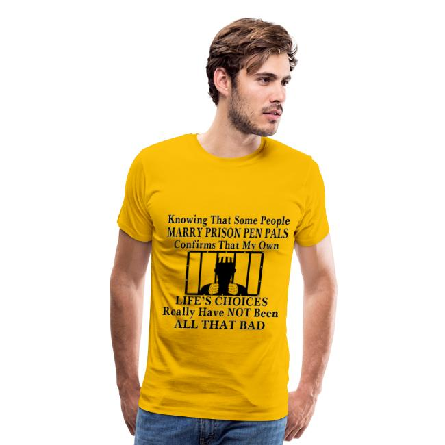 Knowing Some People Marry Prison Pen Pals My Life's Choices | Men's Premium  T-Shirt