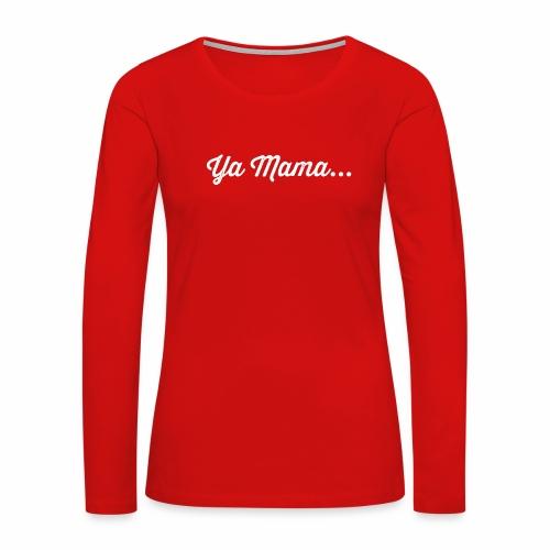 Ya Mama - Red women's LS Tshirt - Women's Premium Long Sleeve T-Shirt