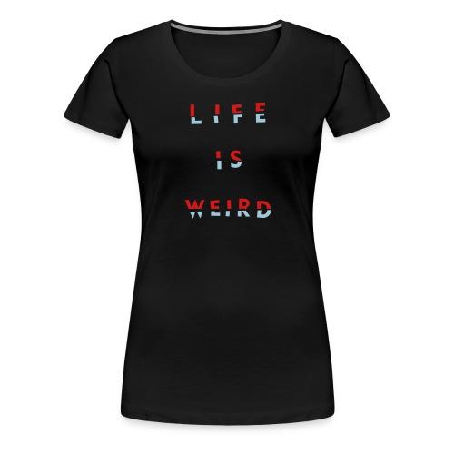 Girl's LIFE IS WEIRD - Women's Premium T-Shirt