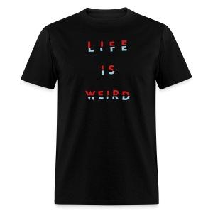 LIFE IS WEIRD - Men's T-Shirt