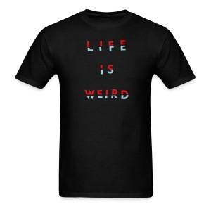 LIFE IS WEIRD - Men's T-Shirt