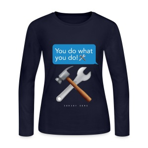You Do What You Do!  - Women's Long Sleeve Jersey T-Shirt