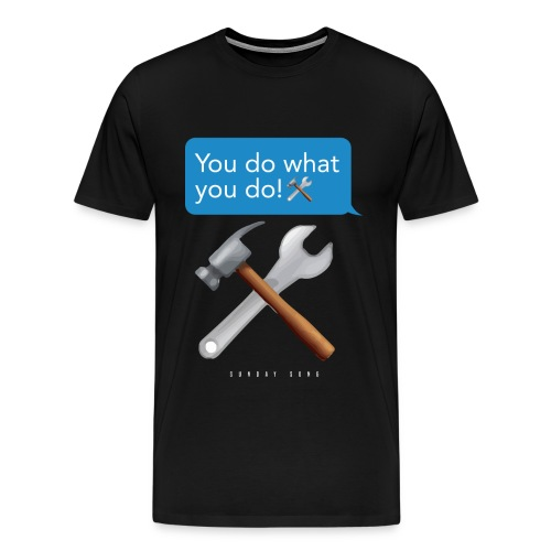 You Do What You Do! - Men's Premium T-Shirt