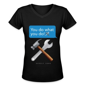 You Do What You Do! - Women's V-Neck T-Shirt