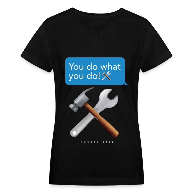 You Do What You Do! - Women's V-Neck T-Shirt