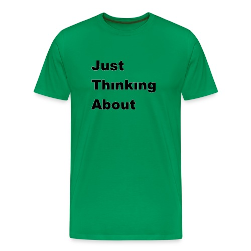 Just Thinking About - Men's Premium T-Shirt