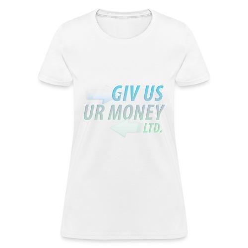 GivUsUrMoney Ltd. Official Shirt - Womens - Women's T-Shirt