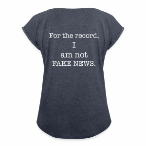 Not Fake News - Women's Roll Cuff T-Shirt