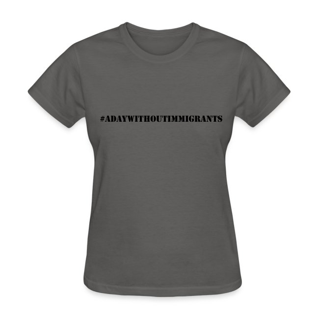 #adaywithoutimmigrants women tshirts