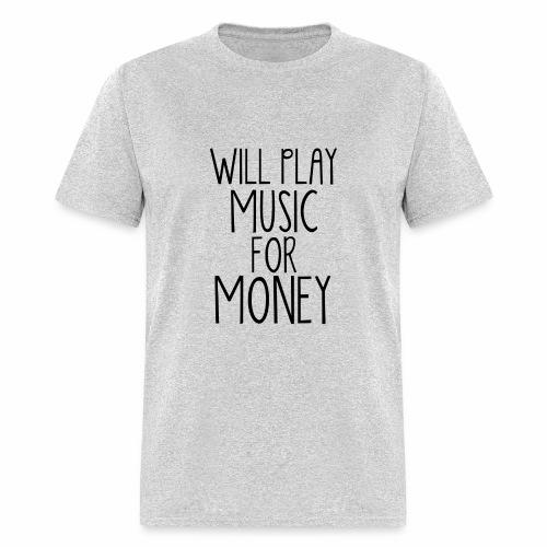 Will Play Music For Money! - Men's T-Shirt