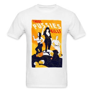 These Pussies Kill! - Men's T-Shirt