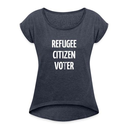 REFUGEE FUTURE VOTER WOMEN'S ROLLED SLEEVE - Women's Roll Cuff T-Shirt