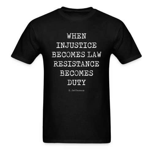 WHEN INJUSTICE BECOME LAW  - Men's T-Shirt