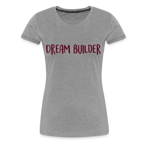 Dream Builder Tee - Women's Premium T-Shirt