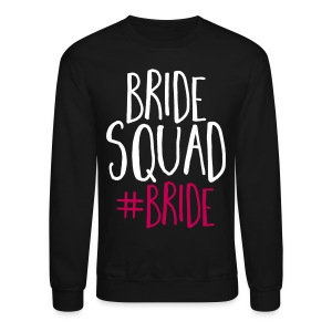 Bride Squad Bride Long Sleeve Shirts - Crewneck Sweatshirt