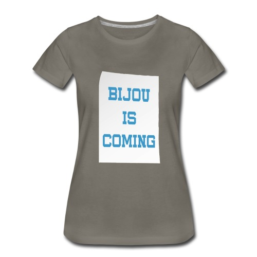Bijou Is Coming - Women's - Women's Premium T-Shirt