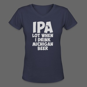 IPA lot when I drink Michigan Beer - Women's V-Neck T-Shirt