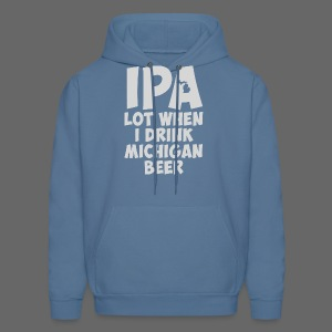 IPA lot when I drink Michigan Beer - Men's Hoodie
