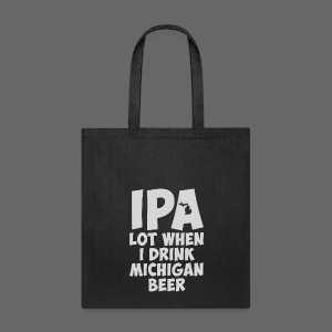 IPA lot when I drink Michigan Beer - Tote Bag