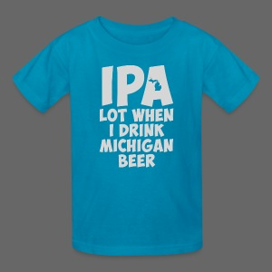 IPA lot when I drink Michigan Beer - Kids' T-Shirt