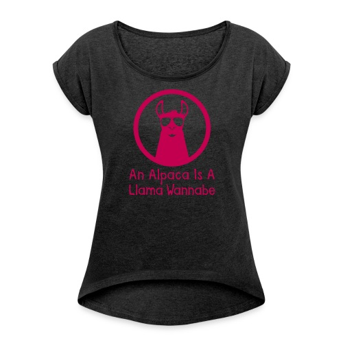 An Alpaca Is A Llama Wannabe (Women) - Women's Roll Cuff T-Shirt