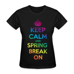 Keep Calm Spring Break On  - Women's T-Shirt