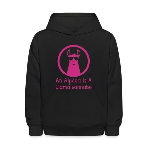 An Alpaca Is A Llama Wannabe (Kid Sweatshirt) - Kids' Hoodie