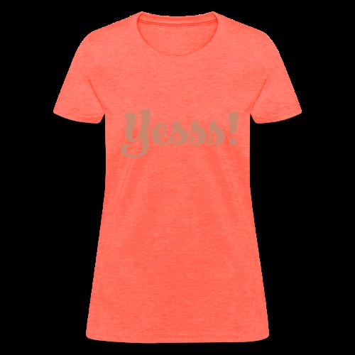 Yass! T-Shirt - Women's T-Shirt