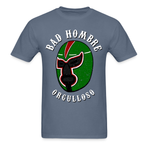 Proud Bad Hombre (Bad Hombre Orgulloso) - Men's T-Shirt