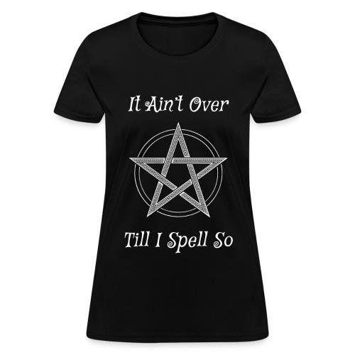 It Ain't Over Till I Spell So Women's Tee - Women's T-Shirt