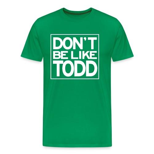 Don't Be Like Todd (Men's) - Men's Premium T-Shirt