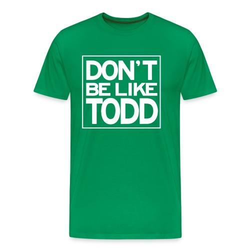 Don't Be Like Todd (Men's) - Men's Premium T-Shirt