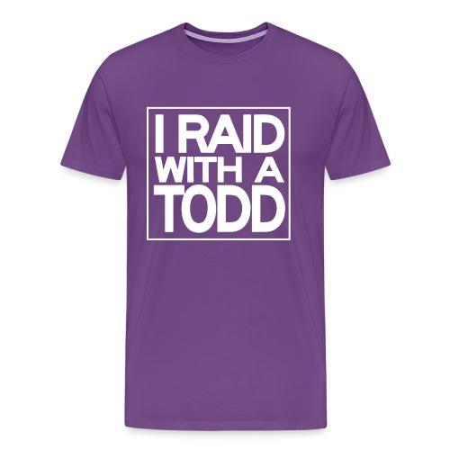 I Raid With A Todd T-Shirt (Men's) - Men's Premium T-Shirt