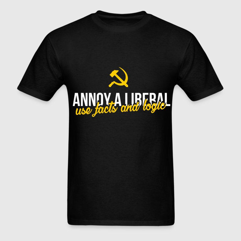Anti Liberals Annoy A Liberal Use Facts And Lo T Shirt