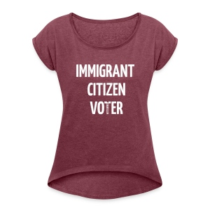 IMMIGRANT FUTURE VOTER WOMEN'S ROLLED SLEEVE - Women's Roll Cuff T-Shirt