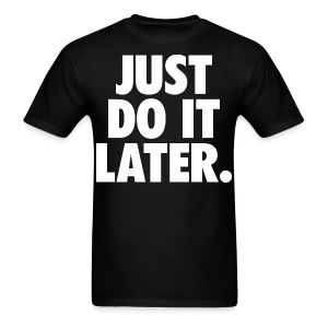 Just Do It Later - Men's T-Shirt