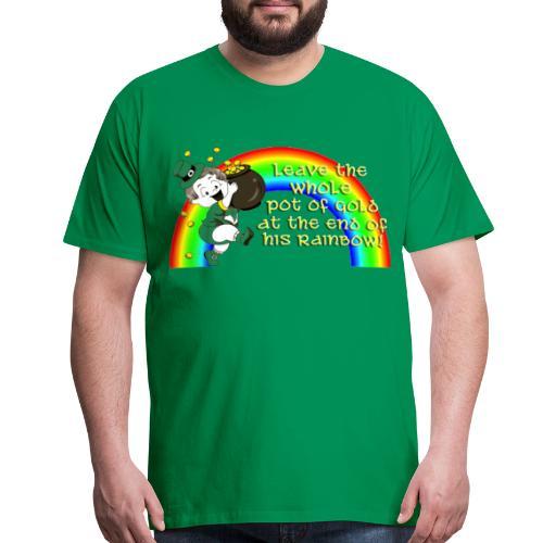Leave the Whole Pot of Gold!  - Men's Premium T-Shirt